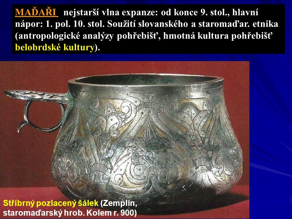 Stříbrný pozlacený šálek (Zemplín, staromaďarský hrob. Kolem r. 900) MAĎAŘI nejstarší vlna expanze: od konce 9. stol., hlavní nápor: 1. pol. 10. stol.
