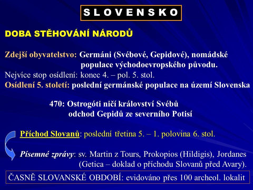 Časně slovanské osídlení S části karpatské kotliny Slované vstupují do málo zalidněného prostoru (po odchodu většiny germánské populace).