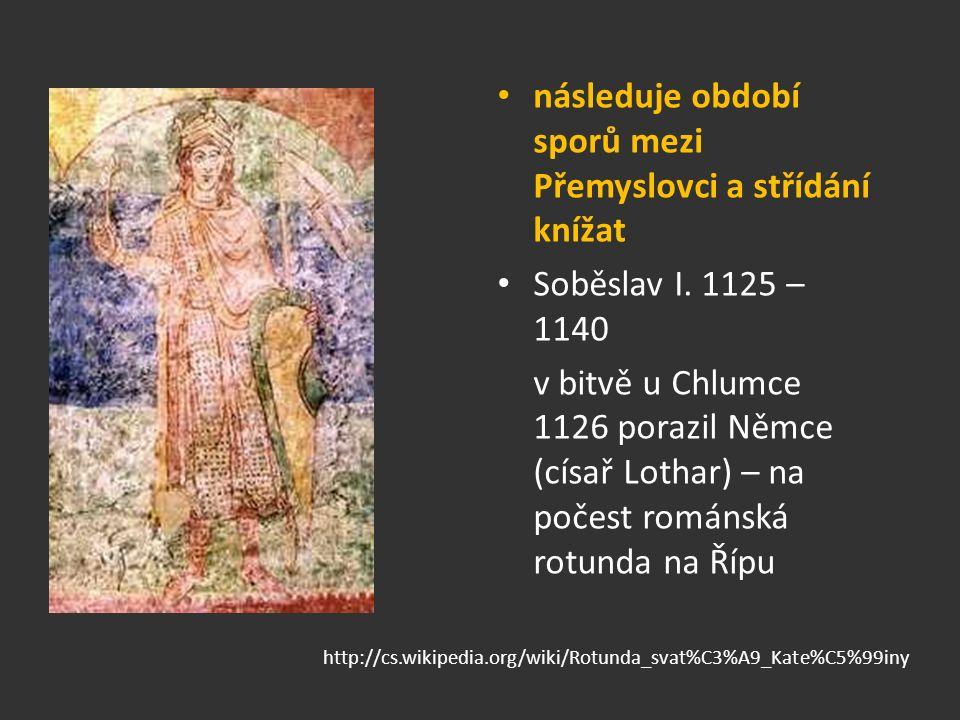 následuje období sporů mezi Přemyslovci a střídání knížat Soběslav I.