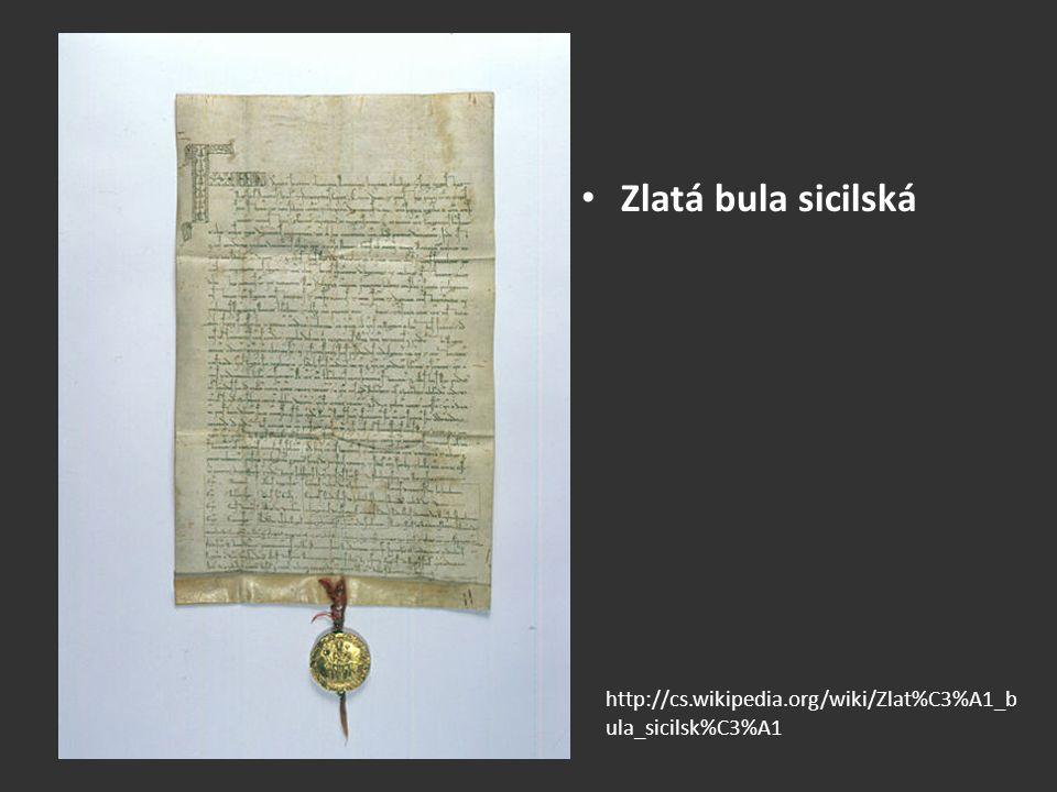 Zlatá bula sicilská http://cs.wikipedia.org/wiki/Zlat%C3%A1_b ula_sicilsk%C3%A1