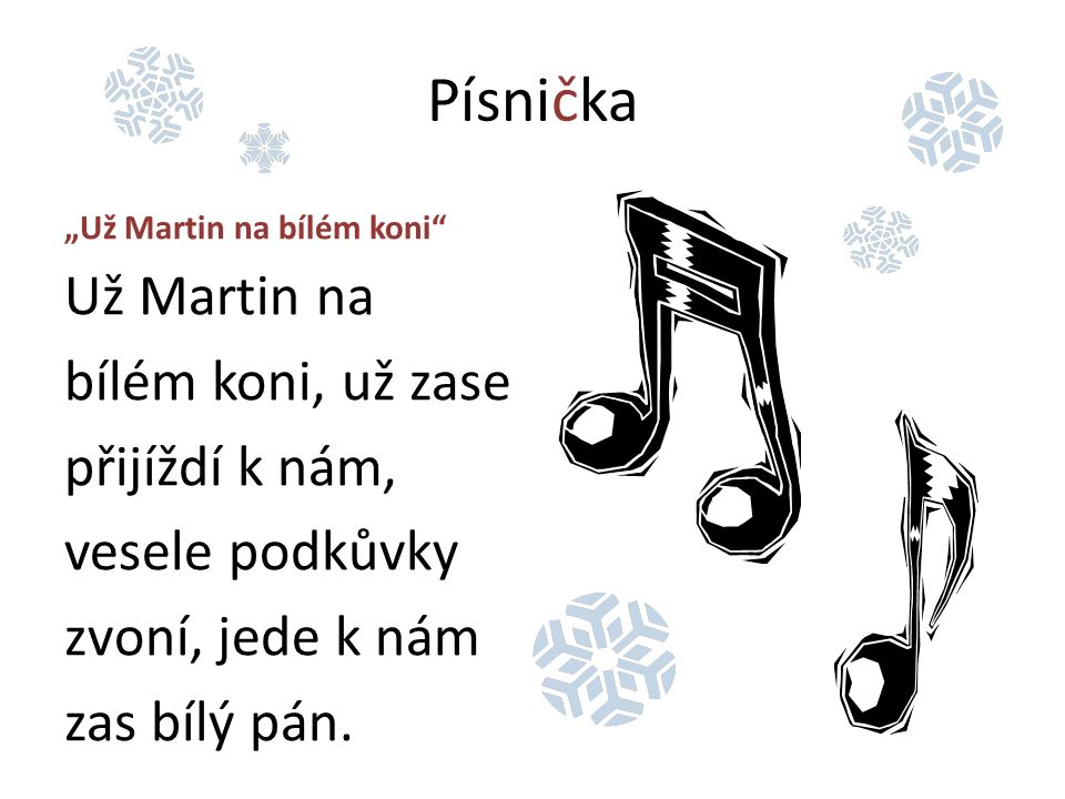 "Písnička ""Už Martin na bílém koni Už Martin na bílém koni, už zase přijíždí k nám, vesele podkůvky zvoní, jede k nám zas bílý pán."