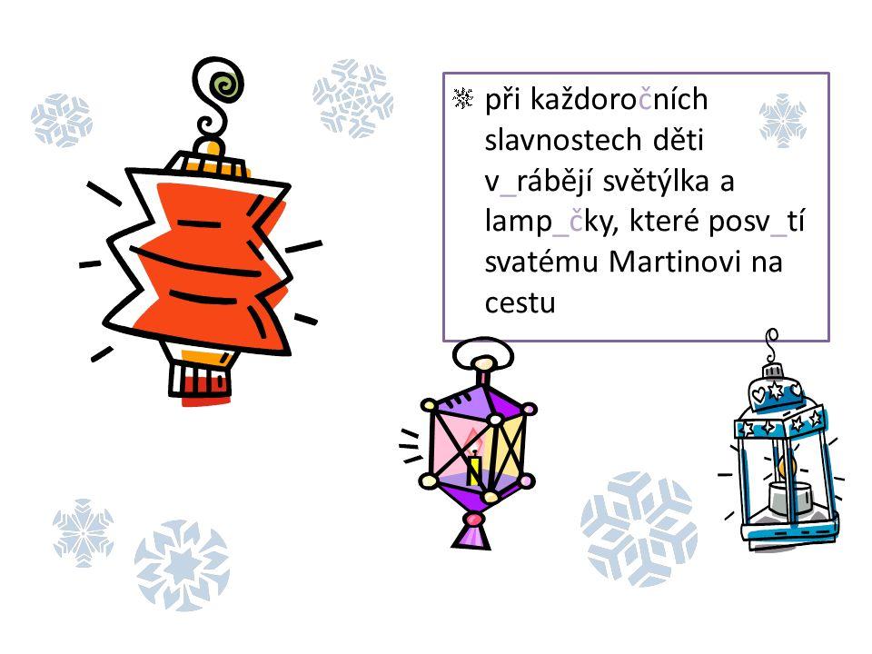 při každoročních slavnostech děti v_rábějí světýlka a lamp_čky, které posv_tí svatému Martinovi na cestu