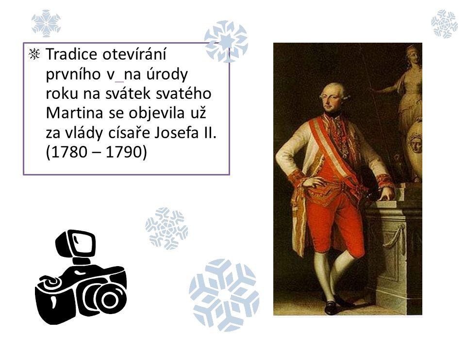 Tradice otevírání prvního v_na úrody roku na svátek svatého Martina se objevila už za vlády císaře Josefa II. (1780 – 1790)