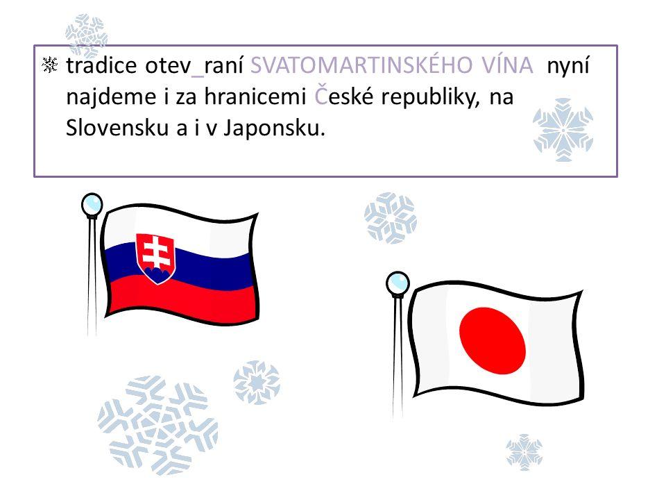 tradice otev_raní SVATOMARTINSKÉHO VÍNA nyní najdeme i za hranicemi České republiky, na Slovensku a i v Japonsku.
