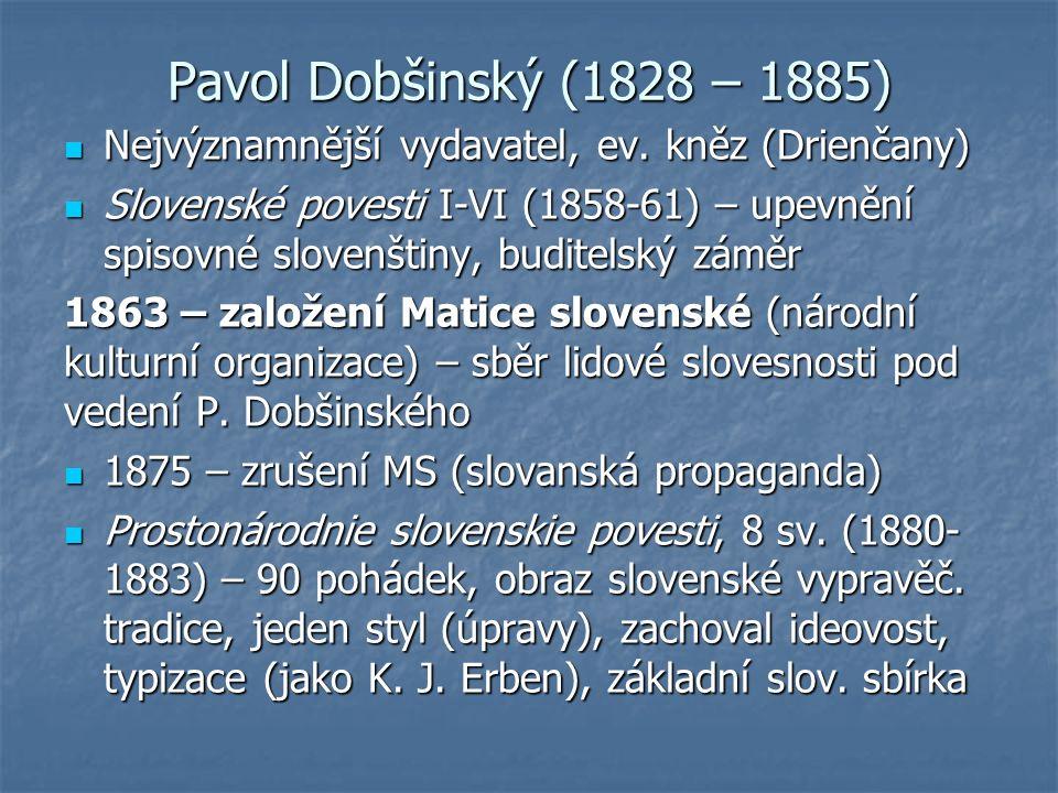 Pavol Dobšinský (1828 – 1885) Nejvýznamnější vydavatel, ev.