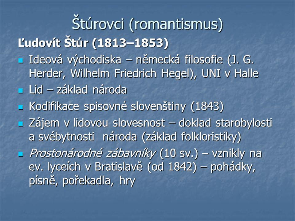 Štúrovci (romantismus) Ľudovít Štúr (1813–1853) Ideová východiska – německá filosofie (J.