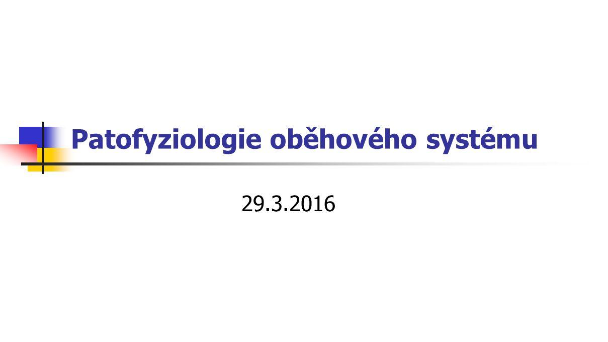 Patofyziologie oběhového systému 29.3.2016