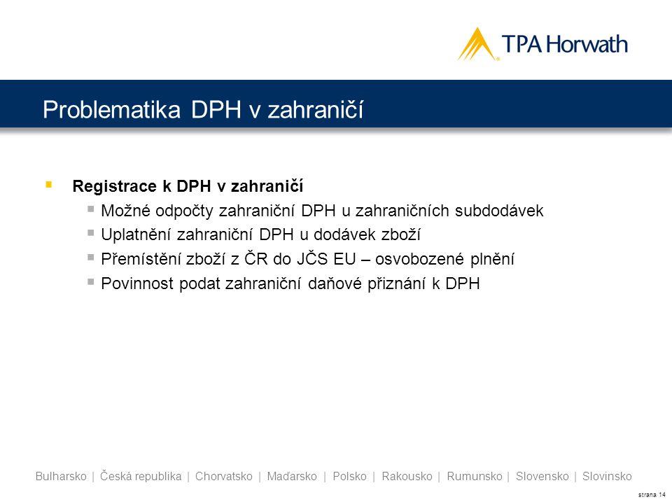 strana 14 Bulharsko | Česká republika | Chorvatsko | Maďarsko | Polsko | Rakousko | Rumunsko | Slovensko | Slovinsko  Registrace k DPH v zahraničí 