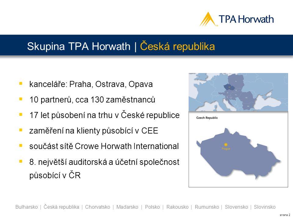 strana 3 Bulharsko | Česká republika | Chorvatsko | Maďarsko | Polsko | Rakousko | Rumunsko | Slovensko | Slovinsko Přehled produktů TPA Horwath  Auditorské služby  Daňové poradenství  Mezinárodní daňové poradenství  Corporate Finance  Transakční poradenství  Oceňování a znalecká činnost  Risk management  Optimalizace nákupů  IFRS reporting  Vedení účetnictví  Vedení mezd  Hotel, Tourism & Leisure  Účetní a daňové vzdělávání V oblasti Private Equity je TPA Horwath přidruženým členem - The Czech Private Equity and Venture Capital Association