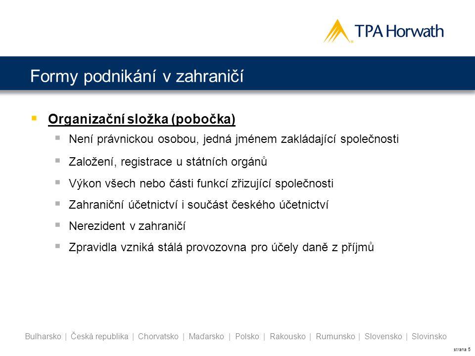 strana 5 Bulharsko | Česká republika | Chorvatsko | Maďarsko | Polsko | Rakousko | Rumunsko | Slovensko | Slovinsko Formy podnikání v zahraničí  Orga