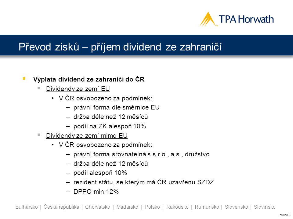 strana 8 Bulharsko | Česká republika | Chorvatsko | Maďarsko | Polsko | Rakousko | Rumunsko | Slovensko | Slovinsko Převod zisků – příjem dividend ze