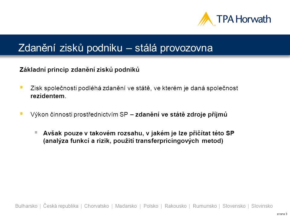 strana 10 Bulharsko | Česká republika | Chorvatsko | Maďarsko | Polsko | Rakousko | Rumunsko | Slovensko | Slovinsko Zdanění zisků podniku – stálá provozovna  Dle vzorové smlouvy o zamezení dvojího zdanění OECD – čl.