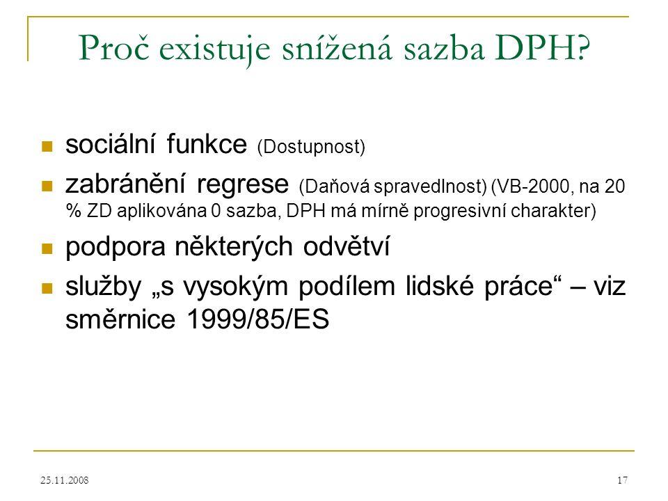 25.11.200817 Proč existuje snížená sazba DPH? sociální funkce (Dostupnost) zabránění regrese (Daňová spravedlnost) (VB-2000, na 20 % ZD aplikována 0 s