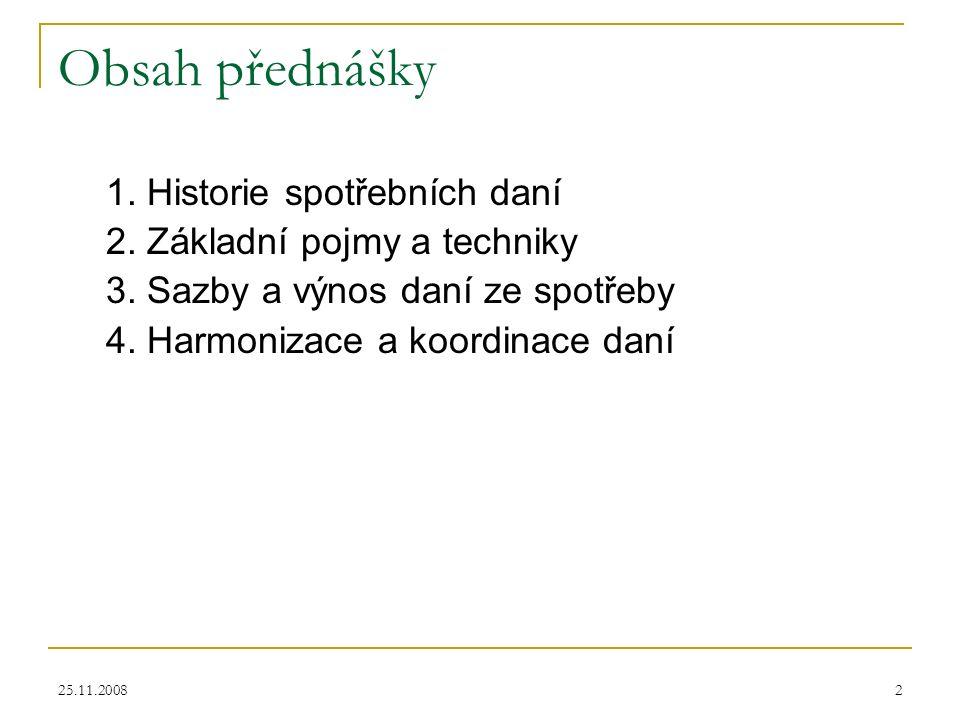 25.11.20082 Obsah přednášky 1. Historie spotřebních daní 2.