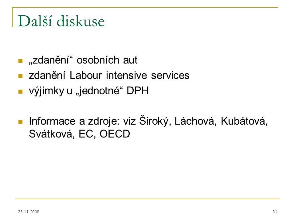 """25.11.200831 Další diskuse """"zdanění osobních aut zdanění Labour intensive services výjimky u """"jednotné DPH Informace a zdroje: viz Široký, Láchová, Kubátová, Svátková, EC, OECD"""
