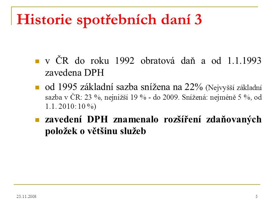 25.11.20085 Historie spotřebních daní 3 v ČR do roku 1992 obratová daň a od 1.1.1993 zavedena DPH od 1995 základní sazba snížena na 22% (Nejvyšší základní sazba v ČR: 23 %, nejnižší 19 % - do 2009.