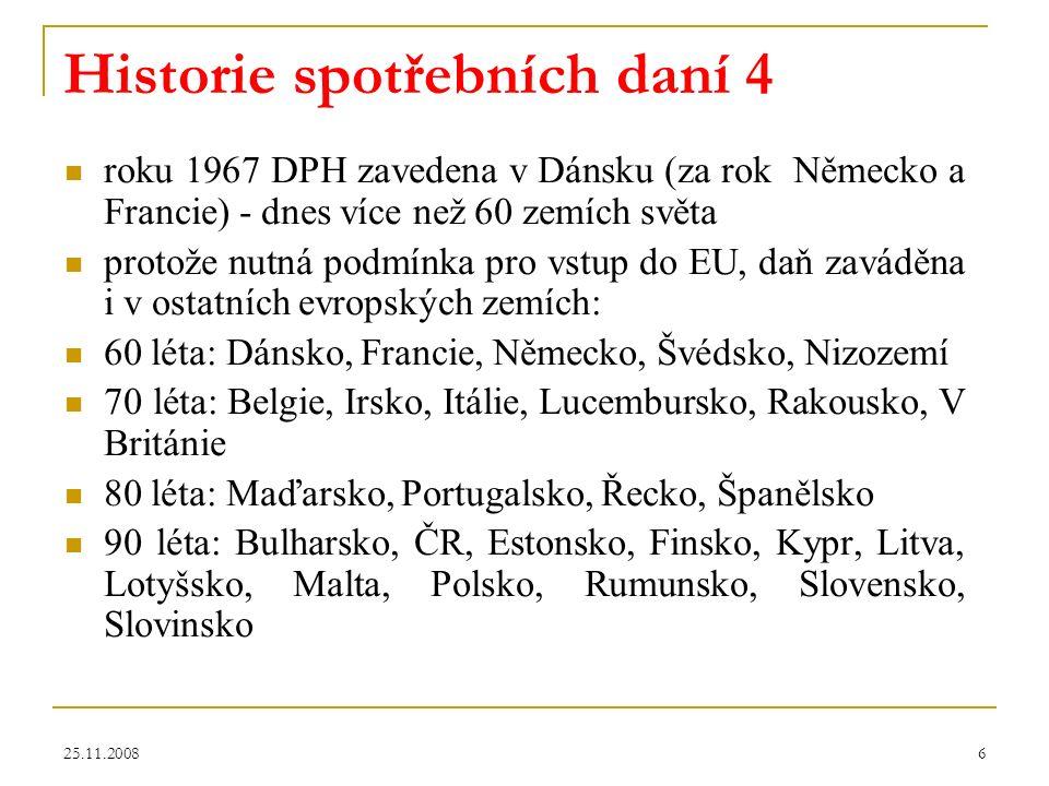 25.11.20086 Historie spotřebních daní 4 roku 1967 DPH zavedena v Dánsku (za rok Německo a Francie) - dnes více než 60 zemích světa protože nutná podmí