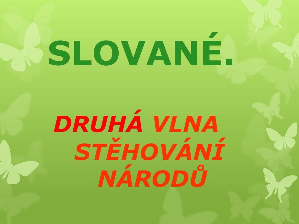 SLOVANÉ. DRUHÁ VLNA STĚHOVÁNÍ NÁRODŮ