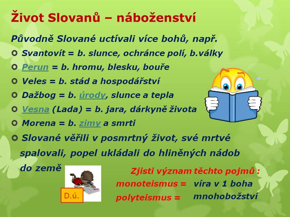 Život Slovanů – náboženství Původně Slované uctívali více bohů, např.