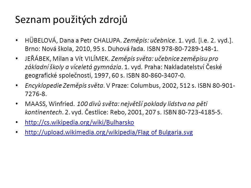 Seznam použitých zdrojů HÜBELOVÁ, Dana a Petr CHALUPA. Zeměpis: učebnice. 1. vyd. [i.e. 2. vyd.]. Brno: Nová škola, 2010, 95 s. Duhová řada. ISBN 978-