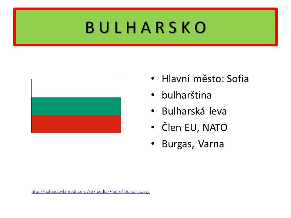 B U L H A R S K O Hlavní město: Sofia bulharština Bulharská leva Člen EU, NATO Burgas, Varna http://upload.wikimedia.org/wikipedia/Flag of Bulgaria..s