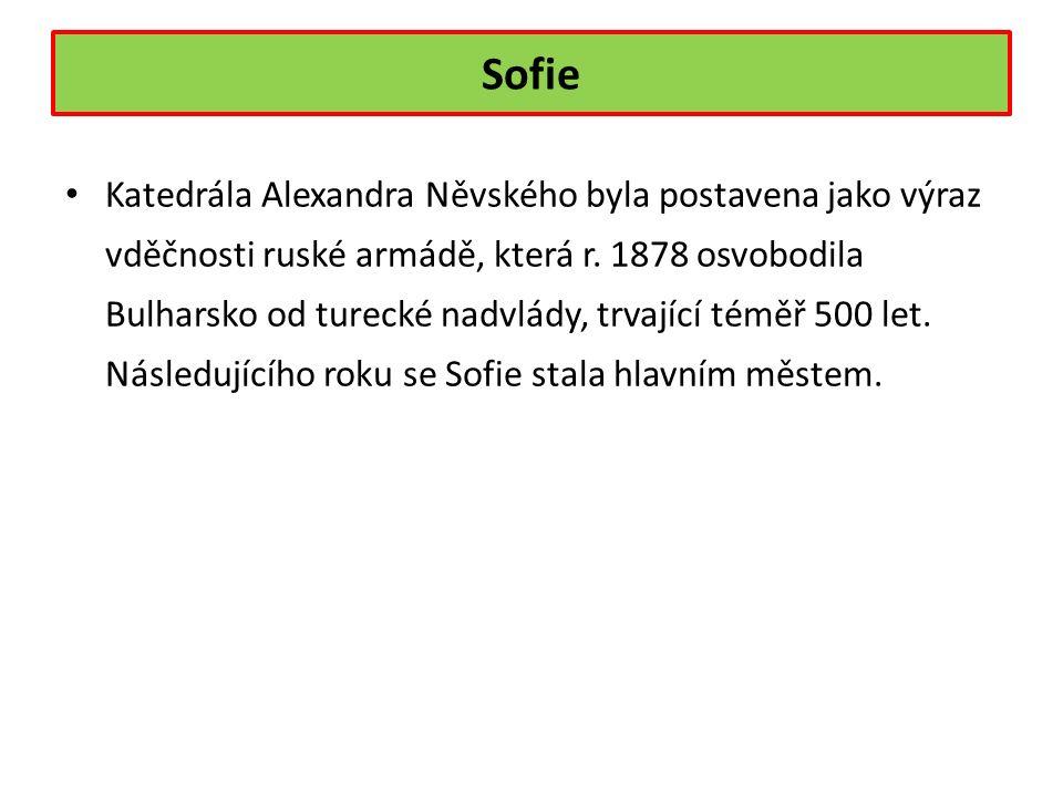 Sofie Katedrála Alexandra Něvského byla postavena jako výraz vděčnosti ruské armádě, která r.