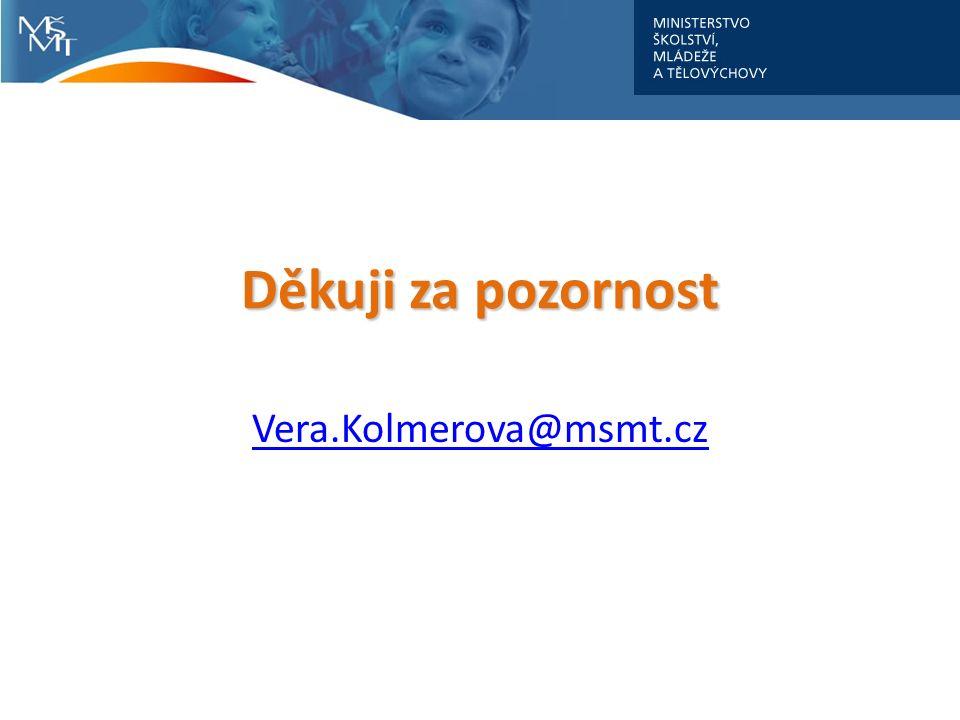 Vera.Kolmerova@msmt.cz Děkuji za pozornost