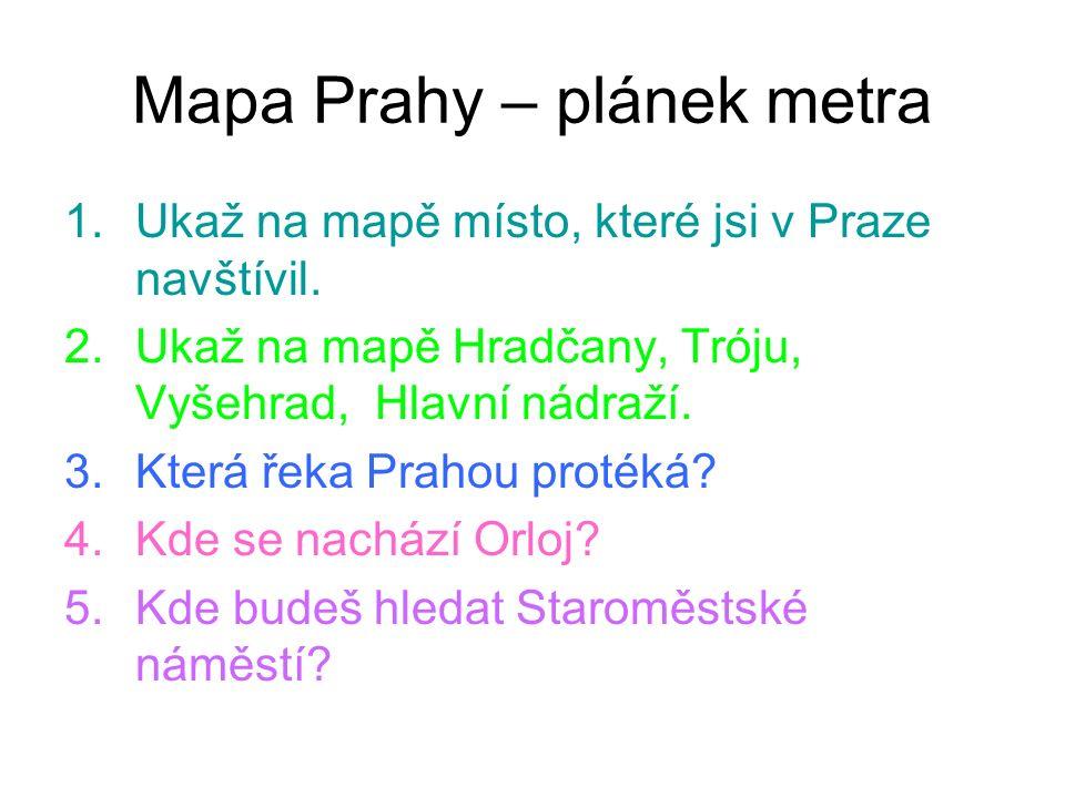 Mapa Prahy – plánek metra 1.Ukaž na mapě místo, které jsi v Praze navštívil.