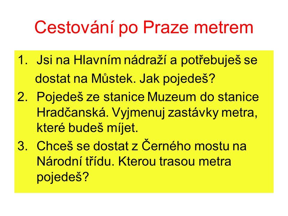 Cestování po Praze metrem 1.Jsi na Hlavním nádraží a potřebuješ se dostat na Můstek.