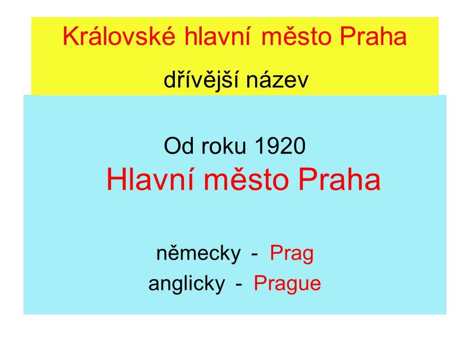 Od roku 1920 Hlavní město Praha německy - Prag anglicky - Prague Královské hlavní město Praha dřívější název