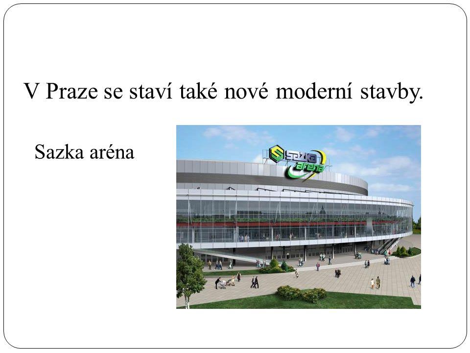 V Praze se staví také nové moderní stavby. Sazka aréna