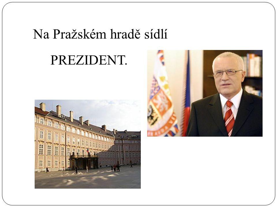 Na Pražském hradě sídlí PREZIDENT.