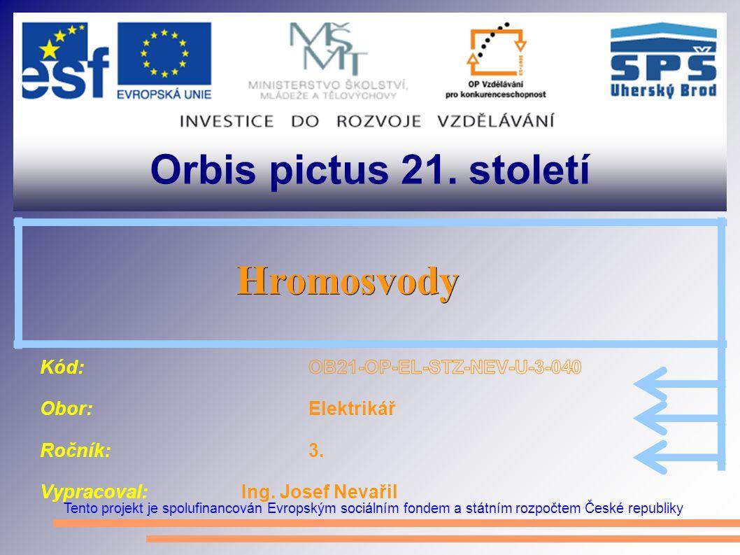 Orbis pictus 21. století Tento projekt je spolufinancován Evropským sociálním fondem a státním rozpočtem České republiky Hromosvody