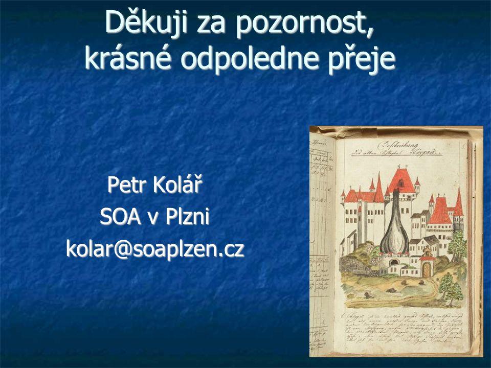 Děkuji za pozornost, krásné odpoledne přeje Petr Kolář SOA v Plzni kolar@soaplzen.cz