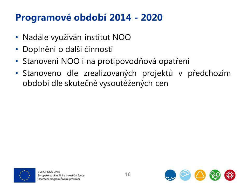 Programové období 2014 - 2020 Nadále využíván institut NOO Doplnění o další činnosti Stanovení NOO i na protipovodňová opatření Stanoveno dle zrealizovaných projektů v předchozím období dle skutečně vysoutěžených cen 16