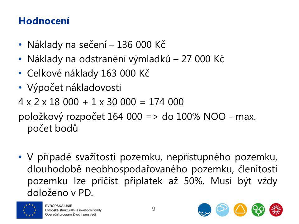 Hodnocení Náklady na sečení – 136 000 Kč Náklady na odstranění výmladků – 27 000 Kč Celkové náklady 163 000 Kč Výpočet nákladovosti 4 x 2 x 18 000 + 1 x 30 000 = 174 000 položkový rozpočet 164 000 => do 100% NOO - max.