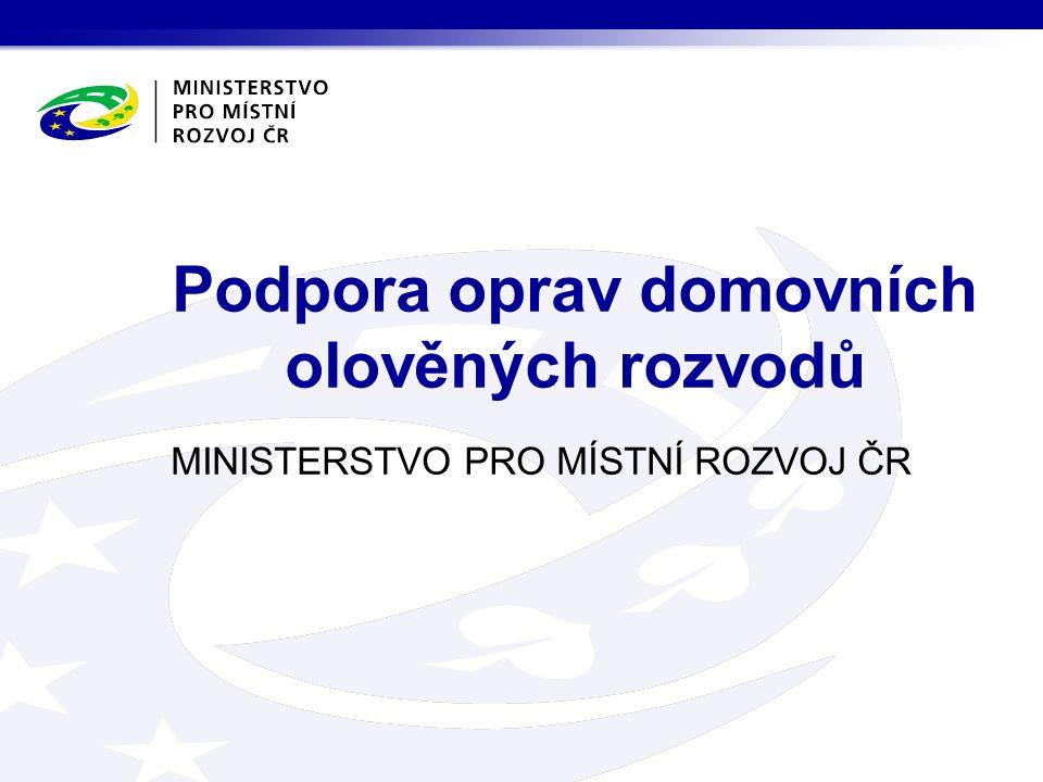 MINISTERSTVO PRO MÍSTNÍ ROZVOJ ČR Podpora oprav domovních olověných rozvodů