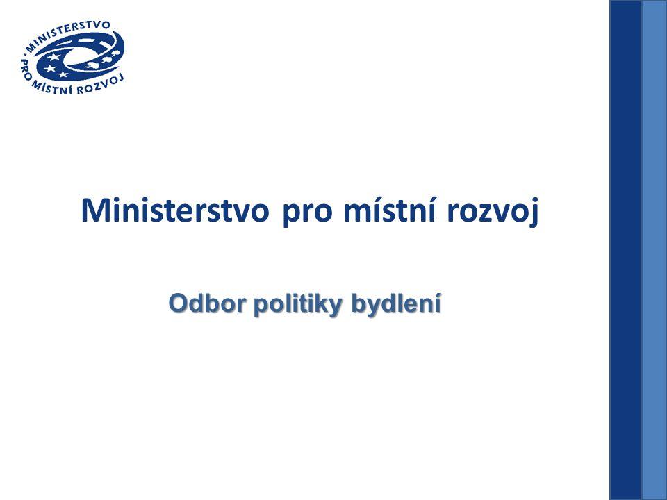 Ministerstvo pro místní rozvoj Odbor politiky bydlení