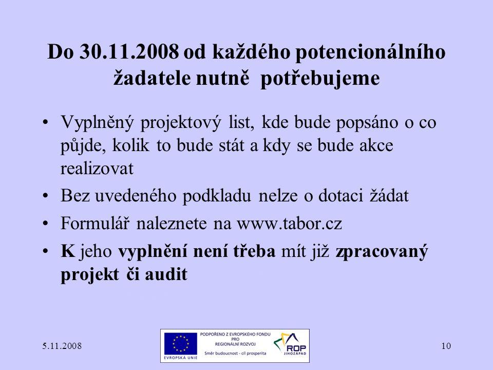5.11.200810 Do 30.11.2008 od každého potencionálního žadatele nutně potřebujeme Vyplněný projektový list, kde bude popsáno o co půjde, kolik to bude stát a kdy se bude akce realizovat Bez uvedeného podkladu nelze o dotaci žádat Formulář naleznete na www.tabor.cz K jeho vyplnění není třeba mít již zpracovaný projekt či audit, složka Tábor, 390 15 RSSHELP s.r.o, složka Tábor, 390 15RSSHELP s.r.o