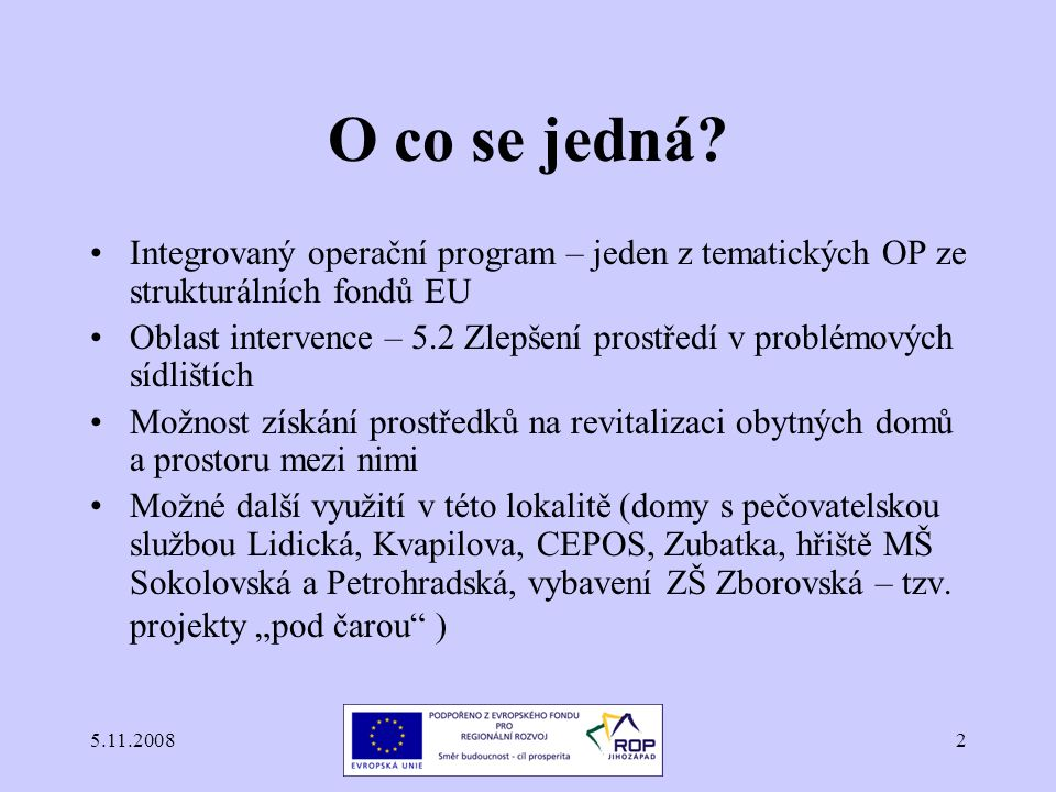 5.11.20082 O co se jedná? Integrovaný operační program – jeden z tematických OP ze strukturálních fondů EU Oblast intervence – 5.2 Zlepšení prostředí