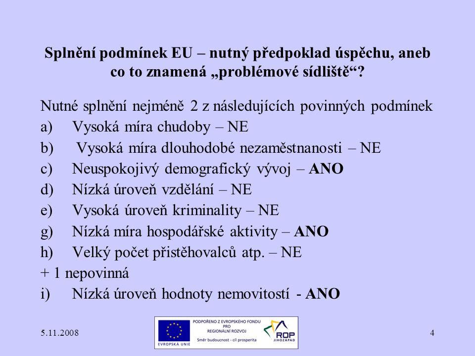 """5.11.20084 Splnění podmínek EU – nutný předpoklad úspěchu, aneb co to znamená """"problémové sídliště""""? Nutné splnění nejméně 2 z následujících povinných"""