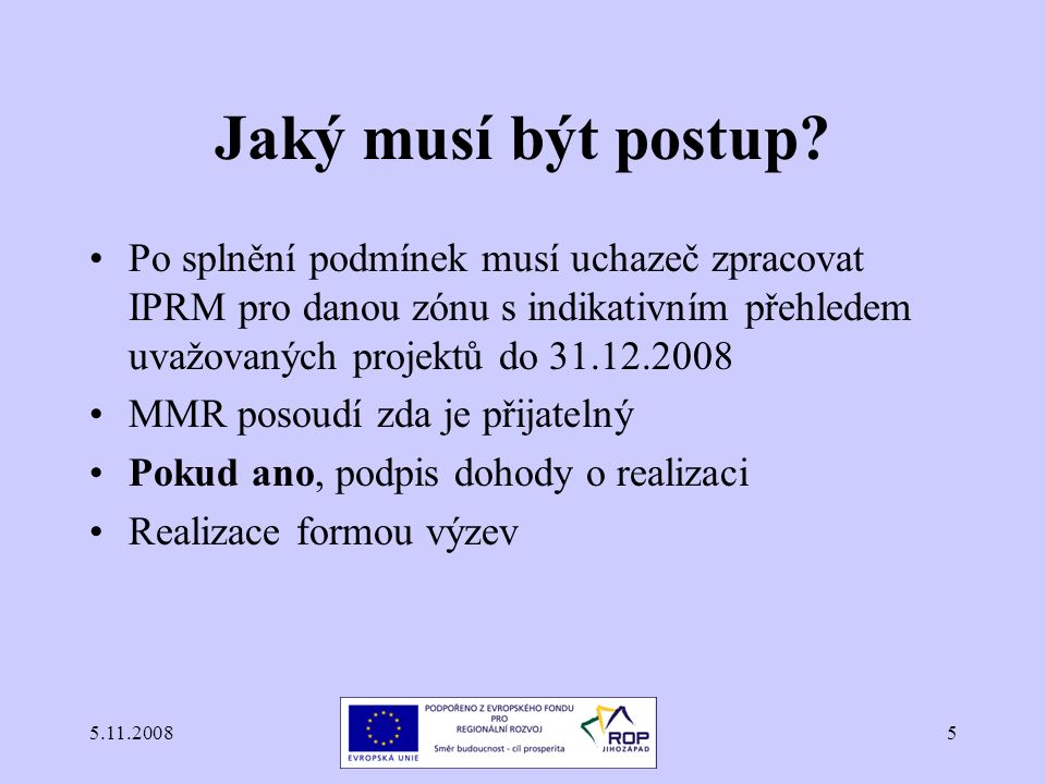 5.11.20085 Jaký musí být postup? Po splnění podmínek musí uchazeč zpracovat IPRM pro danou zónu s indikativním přehledem uvažovaných projektů do 31.12