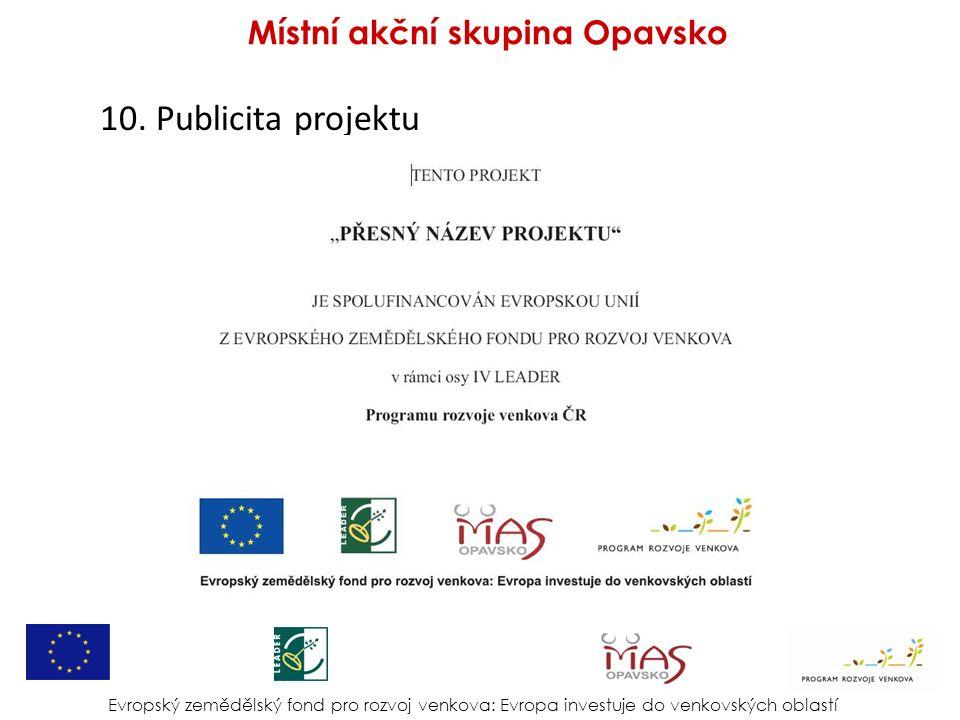 10. Publicita projektu Evropský zemědělský fond pro rozvoj venkova: Evropa investuje do venkovských oblastí Místní akční skupina Opavsko