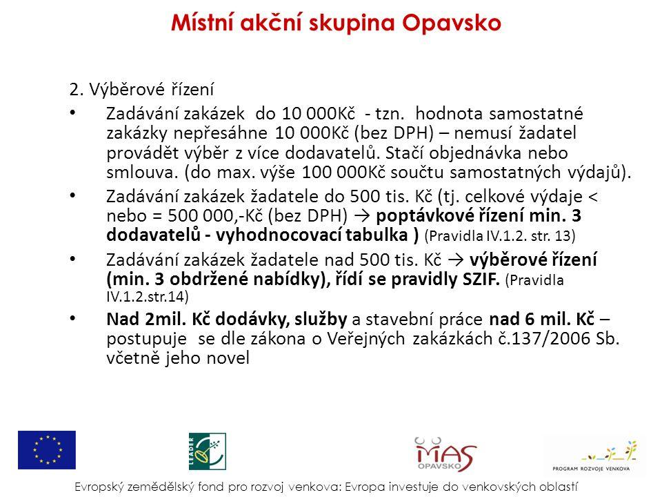 2. Výběrové řízení Zadávání zakázek do 10 000Kč - tzn. hodnota samostatné zakázky nepřesáhne 10 000Kč (bez DPH) – nemusí žadatel provádět výběr z více