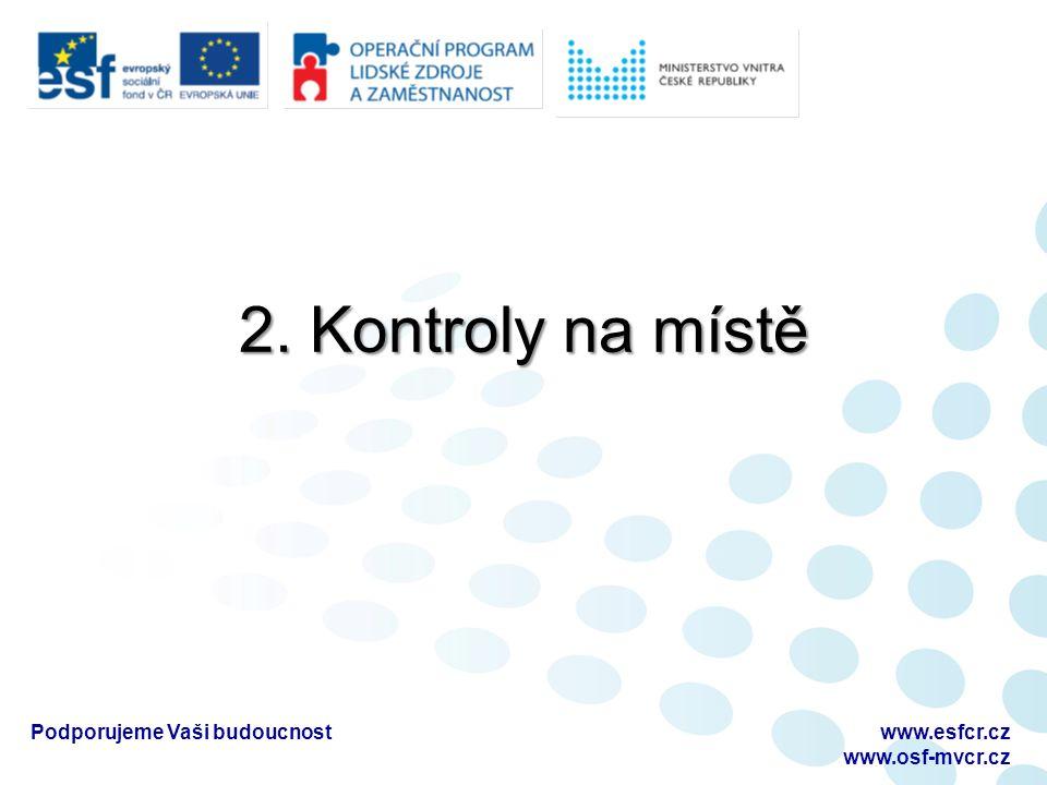2. Kontroly na místě Podporujeme Vaši budoucnostwww.esfcr.cz www.osf-mvcr.cz
