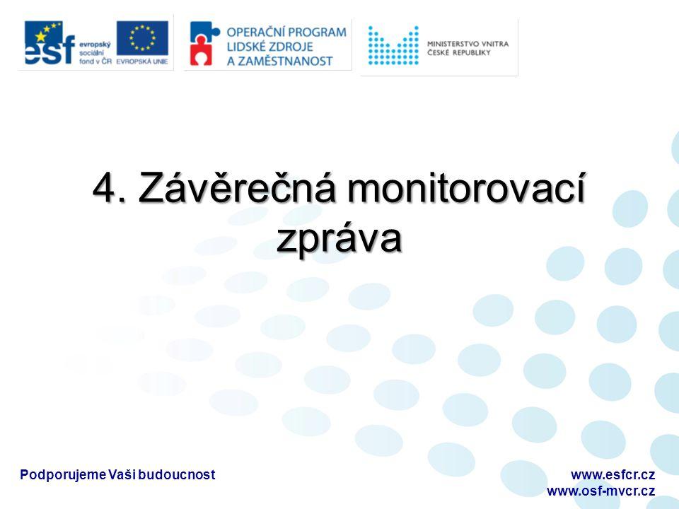 4. Závěrečná monitorovací zpráva Podporujeme Vaši budoucnostwww.esfcr.cz www.osf-mvcr.cz
