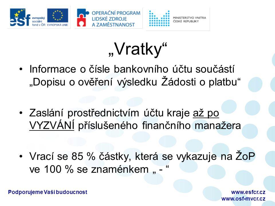 """""""Vratky Informace o čísle bankovního účtu součástí """"Dopisu o ověření výsledku Žádosti o platbu Zaslání prostřednictvím účtu kraje až po VYZVÁNÍ příslušeného finančního manažera Vrací se 85 % částky, která se vykazuje na ŽoP ve 100 % se znaménkem """" - Podporujeme Vaši budoucnostwww.esfcr.cz www.osf-mvcr.cz"""