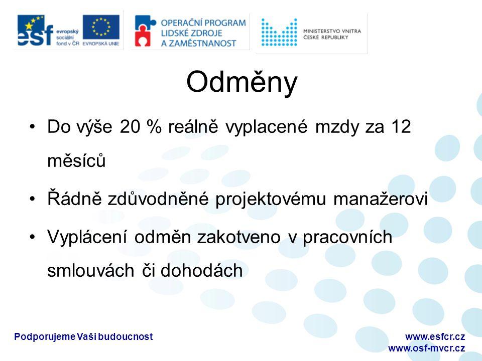 Odměny Do výše 20 % reálně vyplacené mzdy za 12 měsíců Řádně zdůvodněné projektovému manažerovi Vyplácení odměn zakotveno v pracovních smlouvách či dohodách Podporujeme Vaši budoucnostwww.esfcr.cz www.osf-mvcr.cz
