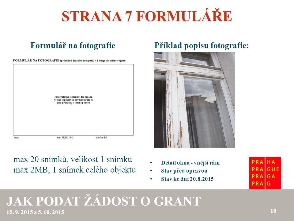 STRANA 7 FORMULÁŘE Příklad popisu fotografie: Detail okna - vnější rám Stav před opravou Stav ke dni 20.8.2015 max 20 snímků, velikost 1 snímku max 2M