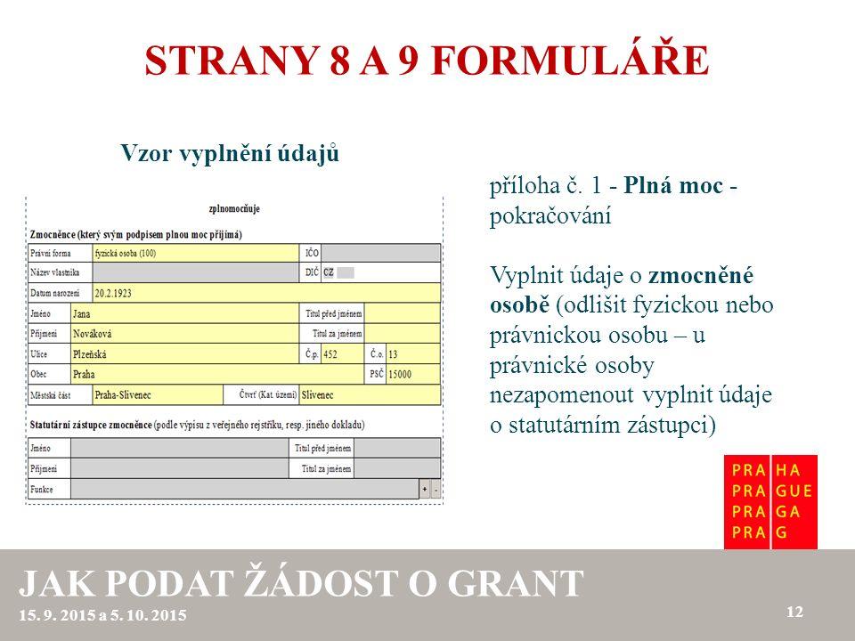 STRANY 8 A 9 FORMULÁŘE Vzor vyplnění údajů 12 JAK PODAT ŽÁDOST O GRANT 15. 9. 2015 a 5. 10. 2015 příloha č. 1 - Plná moc - pokračování Vyplnit údaje o